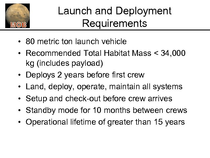 Launch and Deployment Requirements • 80 metric ton launch vehicle • Recommended Total Habitat