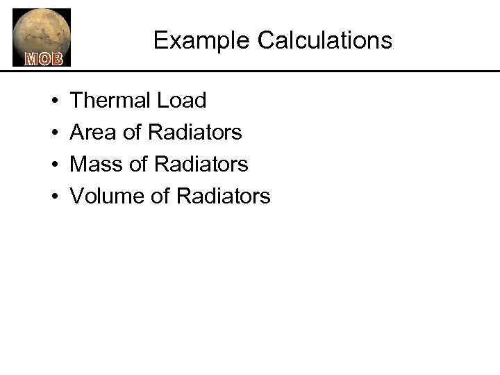 Example Calculations • • Thermal Load Area of Radiators Mass of Radiators Volume of