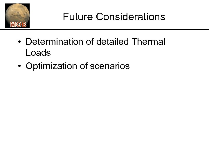 Future Considerations • Determination of detailed Thermal Loads • Optimization of scenarios