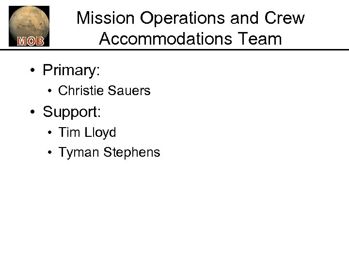 Mission Operations and Crew Accommodations Team • Primary: • Christie Sauers • Support: •