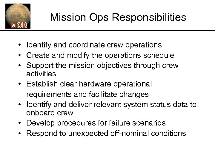 Mission Ops Responsibilities • Identify and coordinate crew operations • Create and modify the