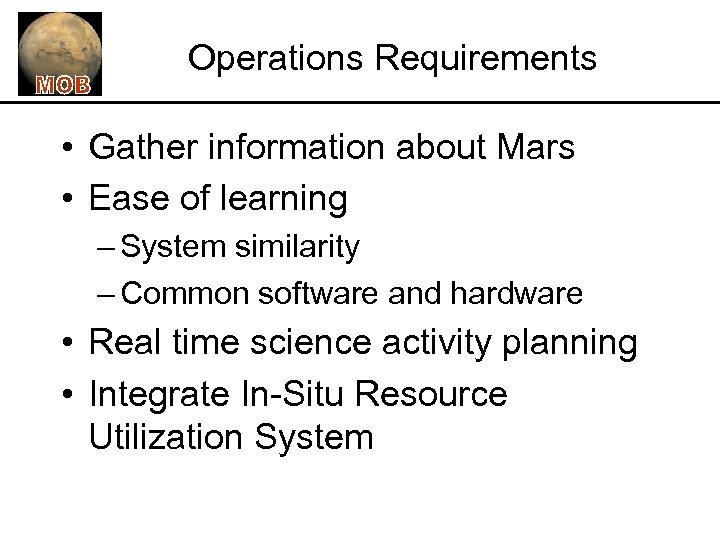 Operations Requirements • Gather information about Mars • Ease of learning – System similarity