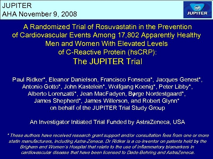 JUPITER AHA November 9, 2008 A Randomized Trial of Rosuvastatin in the Prevention of