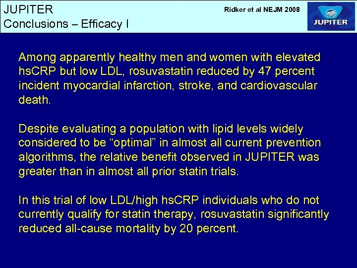 JUPITER Conclusions – Efficacy I Ridker et al NEJM 2008 Among apparently healthy men