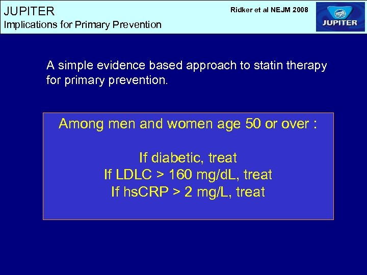 JUPITER Ridker et al NEJM 2008 Implications for Primary Prevention A simple evidence based