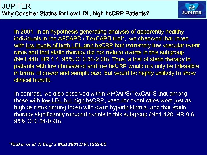 JUPITER Why Consider Statins for Low LDL, high hs. CRP Patients? In 2001, in