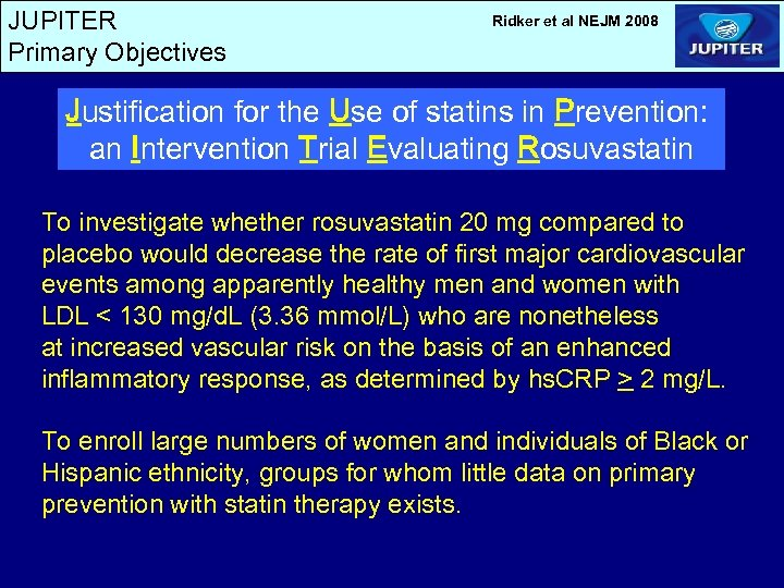JUPITER Primary Objectives Ridker et al NEJM 2008 Justification for the Use of statins