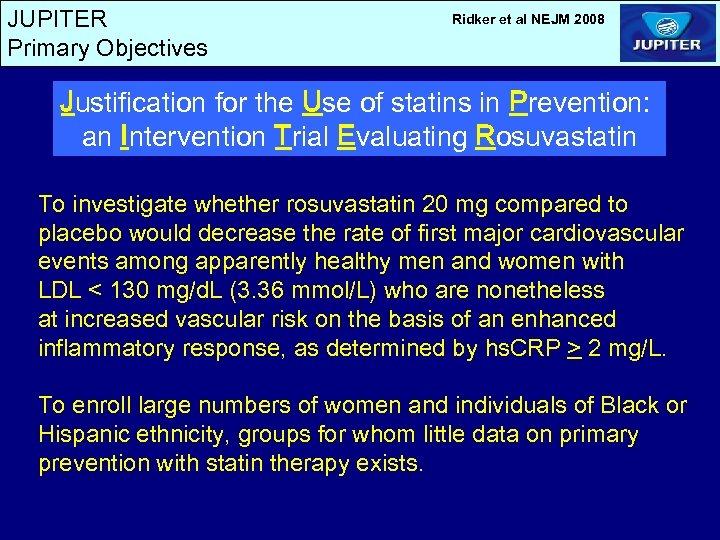 JUPITER Primary Objectives Ridker et al NEJM 2008 Justification for the Use of statins