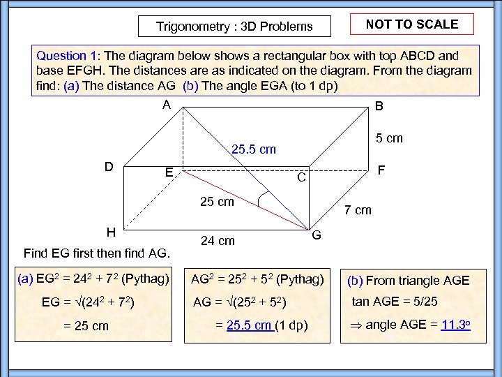 Trigonometry : 3 D Problems NOT TO SCALE Question 1: The diagram below shows