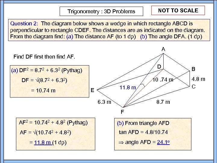 Trigonometry : 3 D Problems NOT TO SCALE Question 2: The diagram below shows