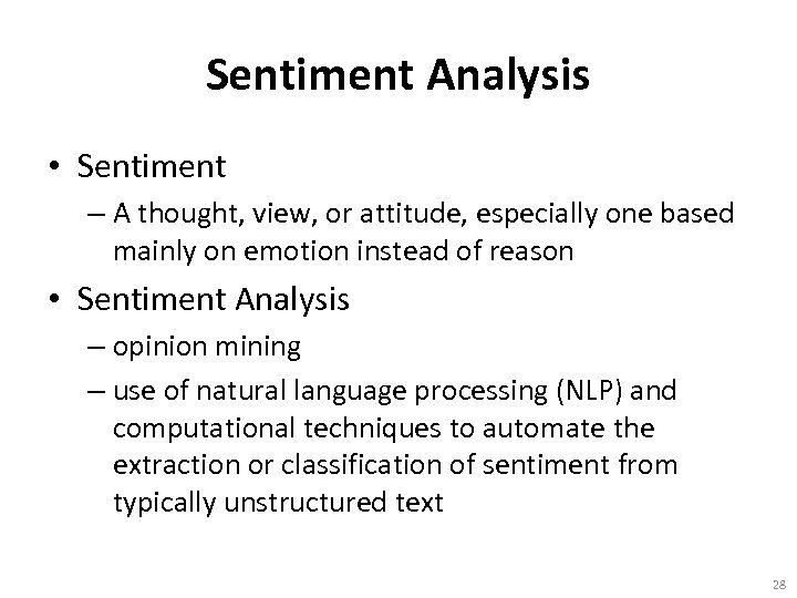 Sentiment Analysis • Sentiment – A thought, view, or attitude, especially one based mainly
