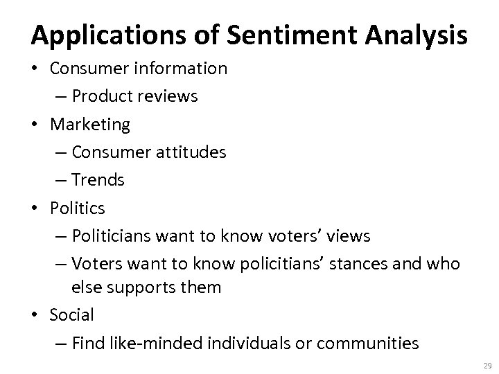 Applications of Sentiment Analysis • Consumer information – Product reviews • Marketing – Consumer