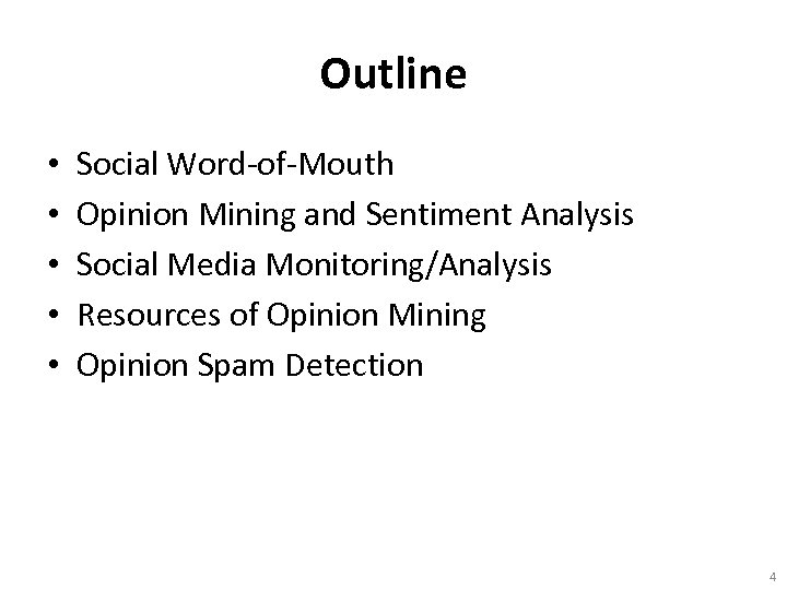 Outline • • • Social Word-of-Mouth Opinion Mining and Sentiment Analysis Social Media Monitoring/Analysis