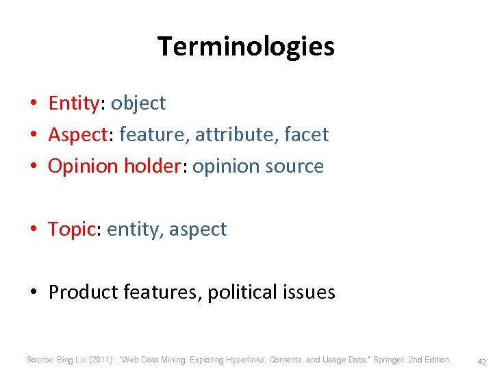 Terminologies • Entity: object • Aspect: feature, attribute, facet • Opinion holder: opinion source