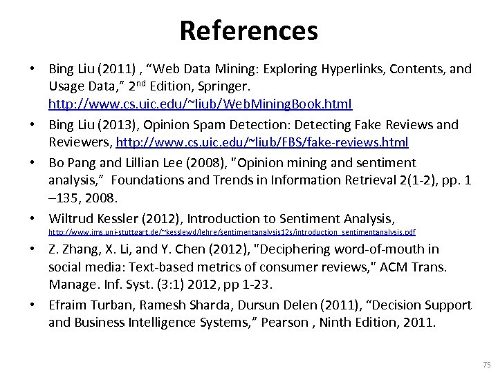 """References • Bing Liu (2011) , """"Web Data Mining: Exploring Hyperlinks, Contents, and Usage"""