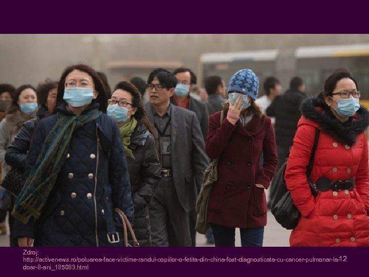 Zdroj: http: //activenews. ro/poluarea-face-victime-randul-copiilor-o-fetita-din-china-fost-diagnosticata-cu-cancer-pulmonar-la-12 doar-8 -ani_185083. html