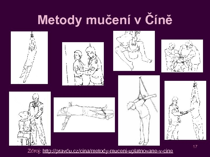 Metody mučení v Číně Zdroj: http: //pravdu. cz/cina/metody-muceni-uplatnovane-v-cine 17