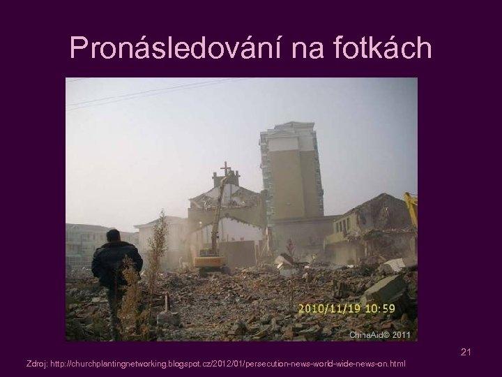 Pronásledování na fotkách 21 Zdroj: http: //churchplantingnetworking. blogspot. cz/2012/01/persecution-news-world-wide-news-on. html