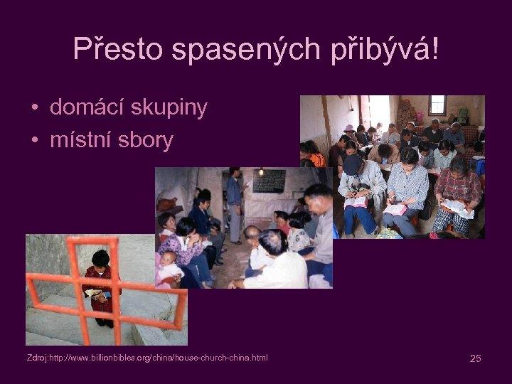 Přesto spasených přibývá! • domácí skupiny • místní sbory Zdroj: http: //www. billionbibles. org/china/house-church-china.