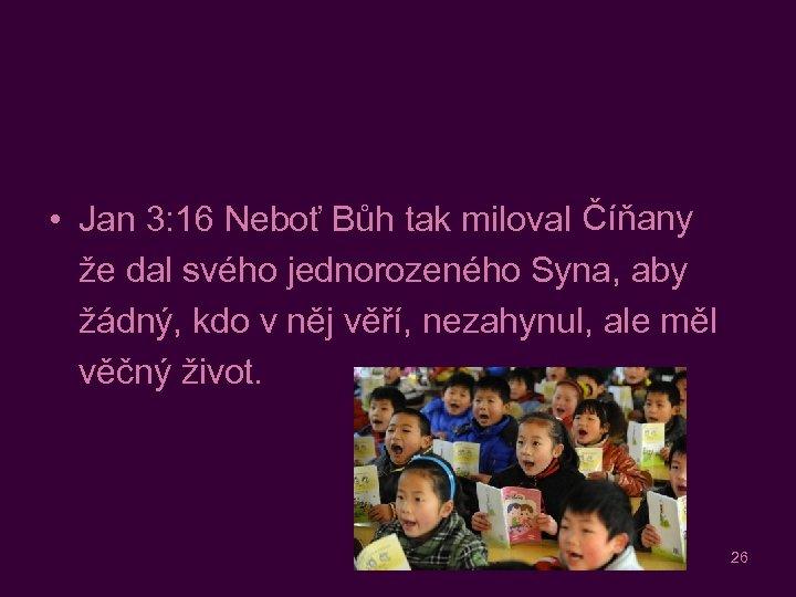Číňany • Jan 3: 16 Neboť Bůh tak miloval svět, že dal svého jednorozeného