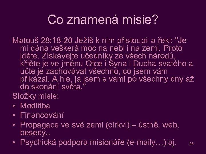 Co znamená misie? Matouš 28: 18 -20 Ježíš k nim přistoupil a řekl: