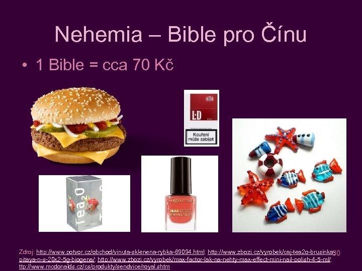 Nehemia – Bible pro Čínu • 1 Bible = cca 70 Kč Zdroj: http: