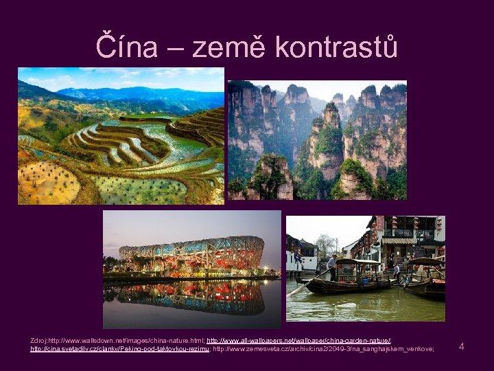 Čína – země kontrastů Zdroj: http: //www. wallsdown. net/images/china-nature. html; http: //www. all-wallpapers. net/wallpaper/china-garden-nature/;