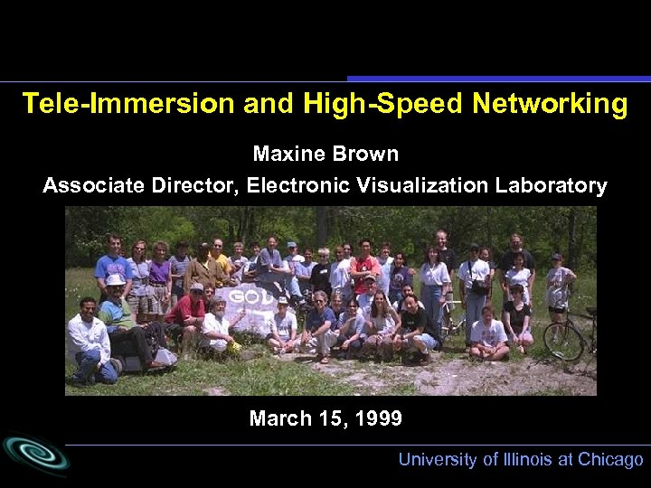 Tele-Immersion and High-Speed Networking Maxine Brown Associate Director, Electronic Visualization Laboratory March 15, 1999