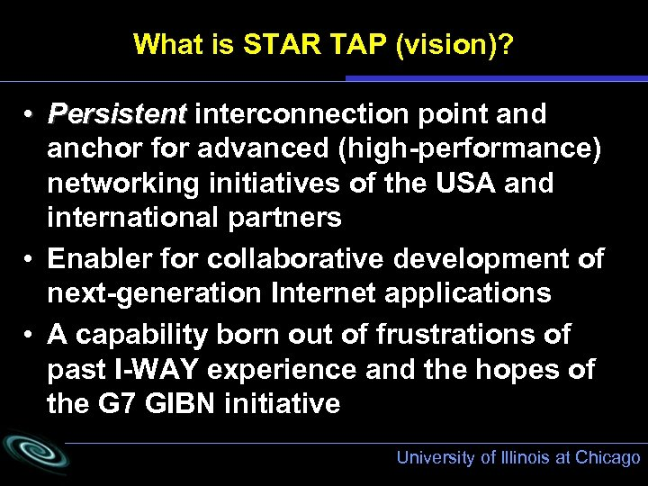 What is STAR TAP (vision)? • Persistent interconnection point and anchor for advanced (high-performance)
