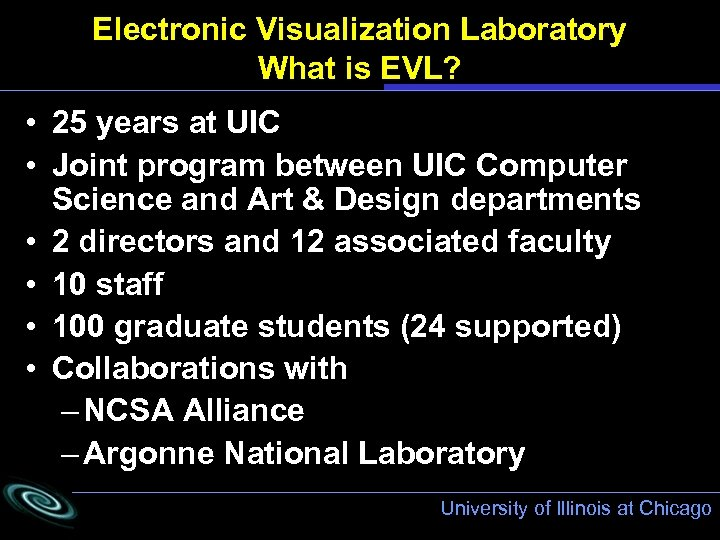 Electronic Visualization Laboratory What is EVL? • 25 years at UIC • Joint program