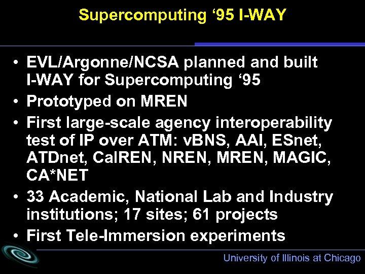 Supercomputing ' 95 I-WAY • EVL/Argonne/NCSA planned and built I-WAY for Supercomputing ' 95