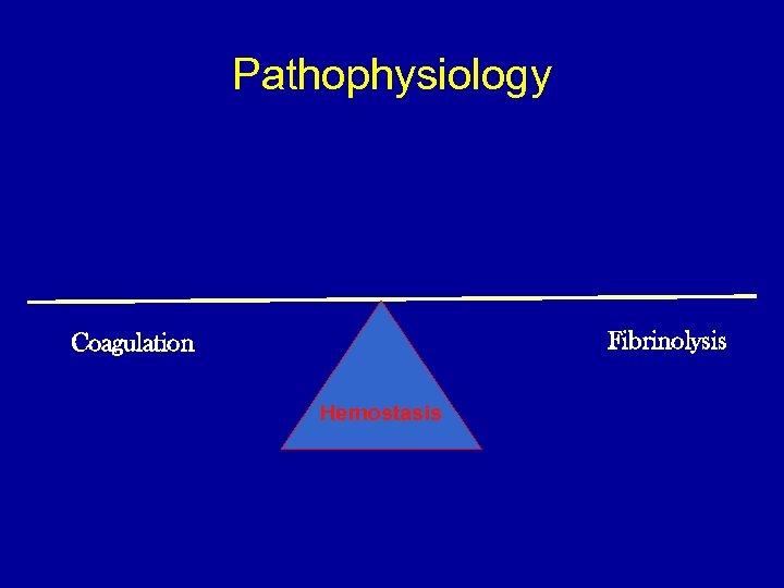Pathophysiology Fibrinolysis Coagulation Hemostasis