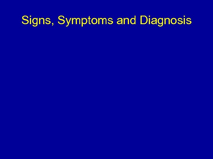 Signs, Symptoms and Diagnosis