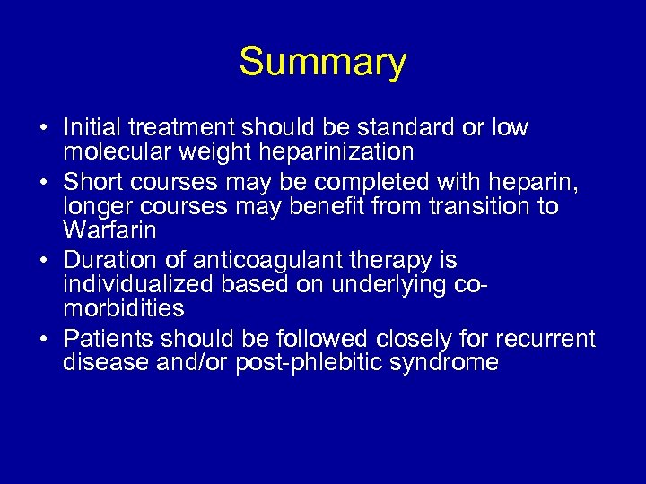 Summary • Initial treatment should be standard or low molecular weight heparinization • Short