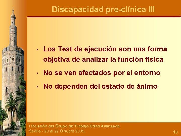 Discapacidad pre-clínica III • Los Test de ejecución son una forma objetiva de analizar