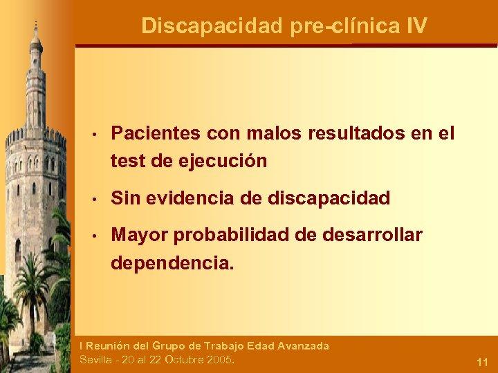 Discapacidad pre-clínica IV • Pacientes con malos resultados en el test de ejecución •