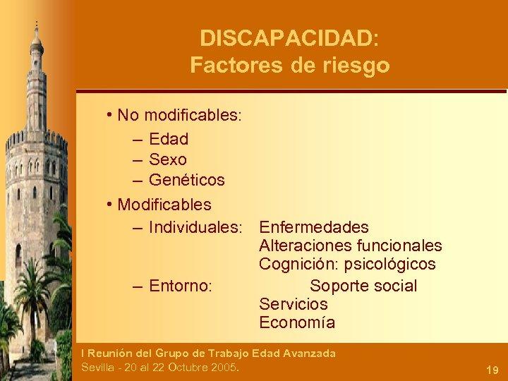 DISCAPACIDAD: Factores de riesgo • No modificables: – Edad – Sexo – Genéticos •