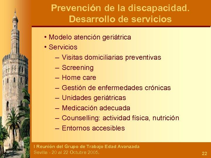 Prevención de la discapacidad. Desarrollo de servicios • Modelo atención geriátrica • Servicios –