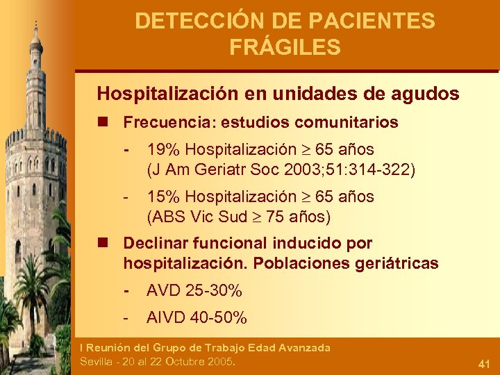 DETECCIÓN DE PACIENTES FRÁGILES Hospitalización en unidades de agudos n Frecuencia: estudios comunitarios -