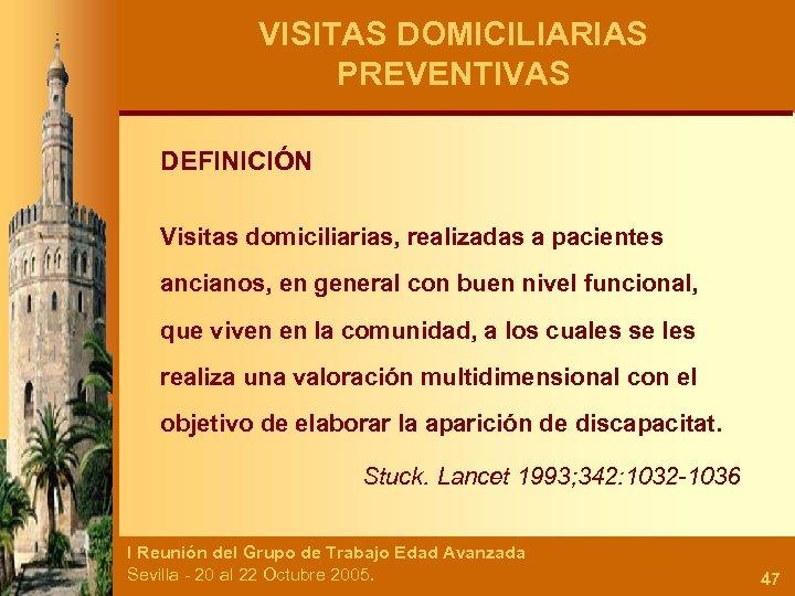 VISITAS DOMICILIARIAS PREVENTIVAS DEFINICIÓN Visitas domiciliarias, realizadas a pacientes ancianos, en general con buen
