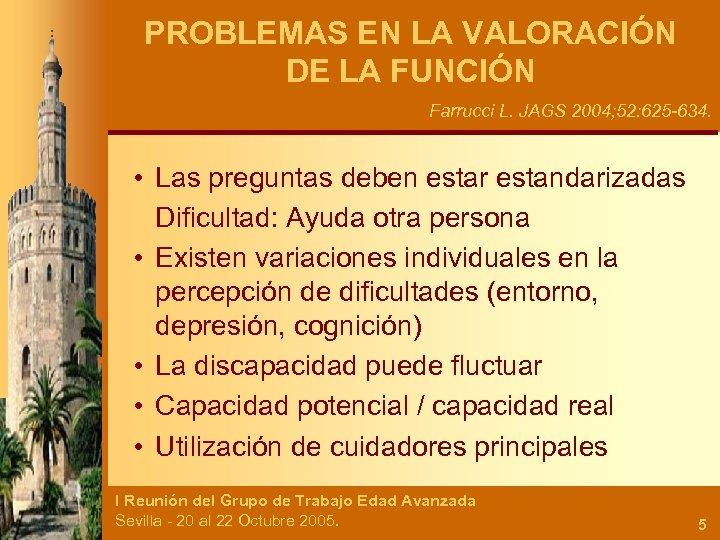 PROBLEMAS EN LA VALORACIÓN DE LA FUNCIÓN Farrucci L. JAGS 2004; 52: 625 -634.