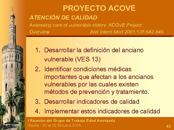 PROYECTO ACOVE ATENCIÓN DE CALIDAD Assessing care of vulnerable elders: ACOVE Project Overview Ann