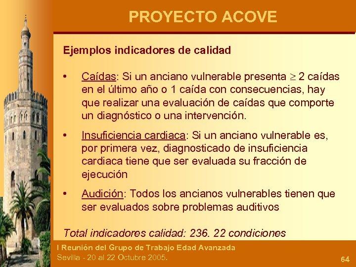 PROYECTO ACOVE Ejemplos indicadores de calidad • Caídas: Si un anciano vulnerable presenta 2