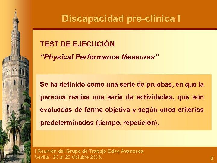 """Discapacidad pre-clínica I TEST DE EJECUCIÓN """"Physical Performance Measures"""" Se ha definido como una"""