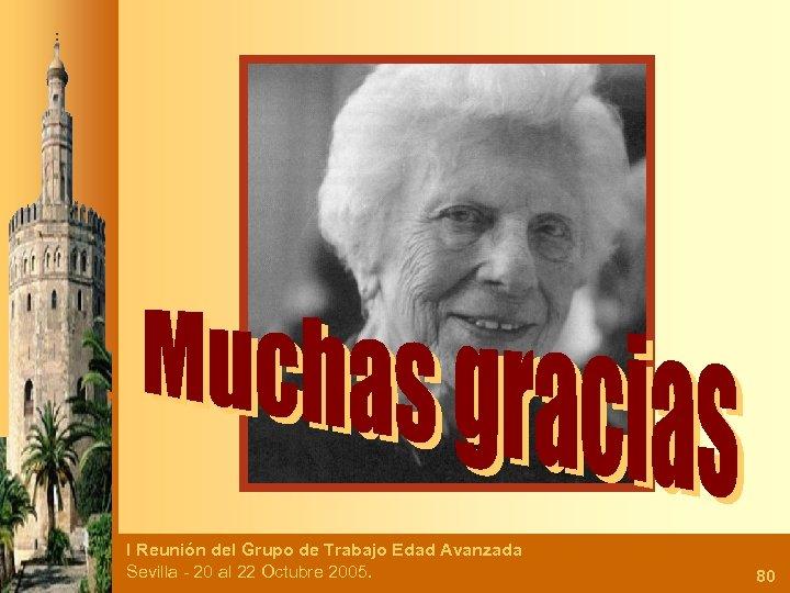 I Reunión del Grupo de Trabajo Edad Avanzada Sevilla - 20 al 22 Octubre