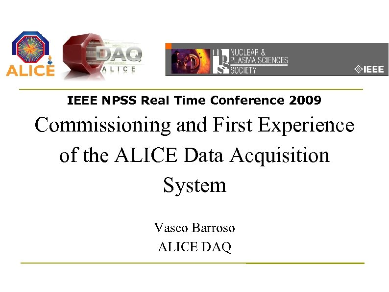 IEEE NPSS Real Time Conference 2009 Commissioning and First Experience of the ALICE Data