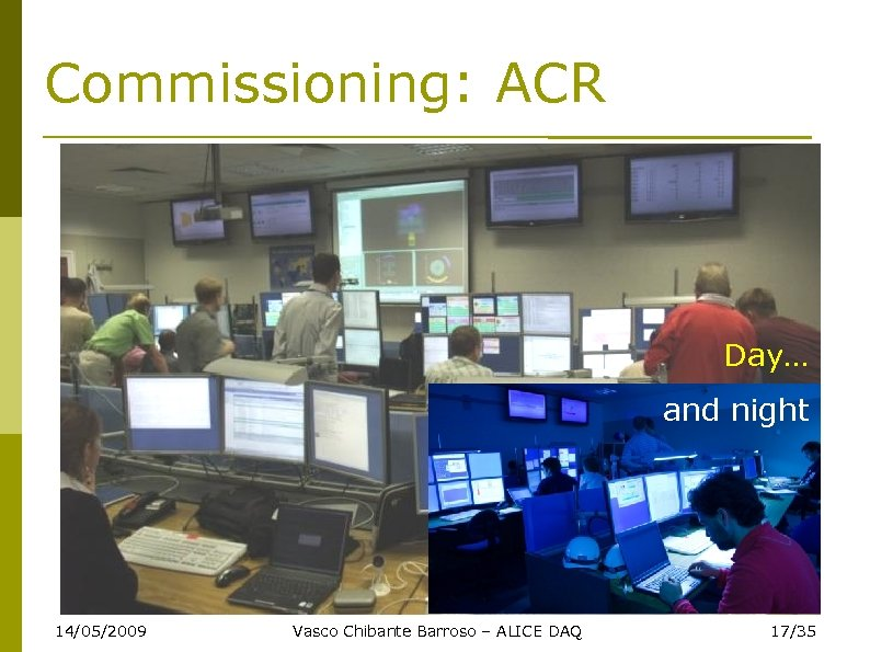 Commissioning: ACR Day… and night 14/05/2009 Vasco Chibante Barroso – ALICE DAQ 17/35