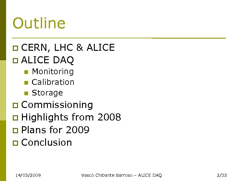 Outline CERN, LHC & ALICE DAQ Monitoring Calibration Storage Commissioning Highlights from 2008 Plans