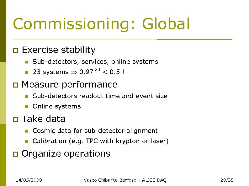 Commissioning: Global Exercise stability Sub-detectors, services, online systems 23 systems 0. 97 23 <