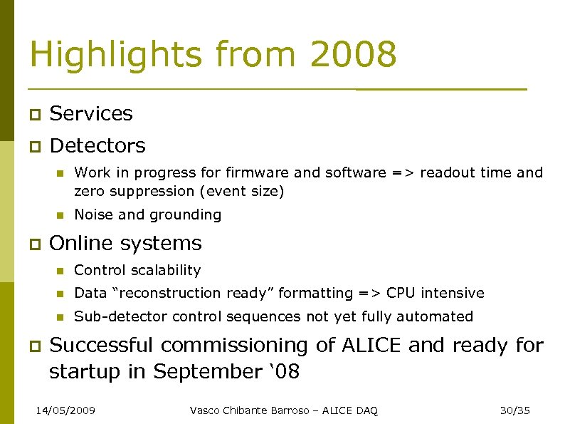 Highlights from 2008 Services Detectors Work in progress for firmware and software => readout